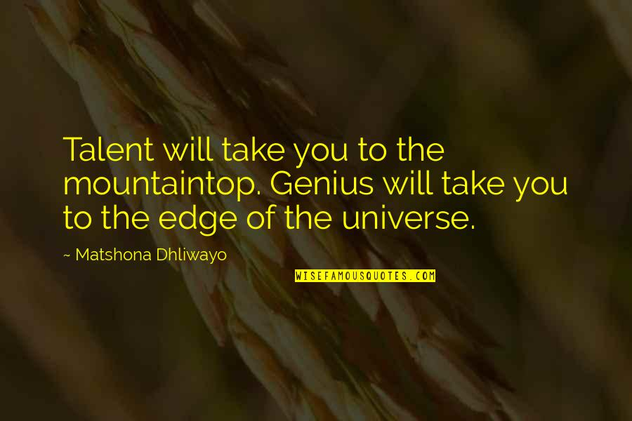 Talent Quotes And Quotes By Matshona Dhliwayo: Talent will take you to the mountaintop. Genius