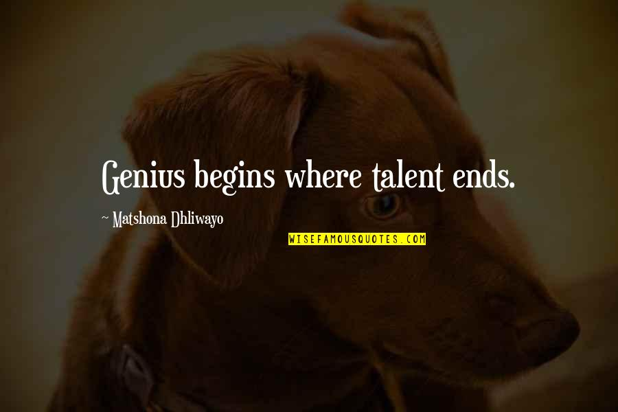 Talent Quotes And Quotes By Matshona Dhliwayo: Genius begins where talent ends.