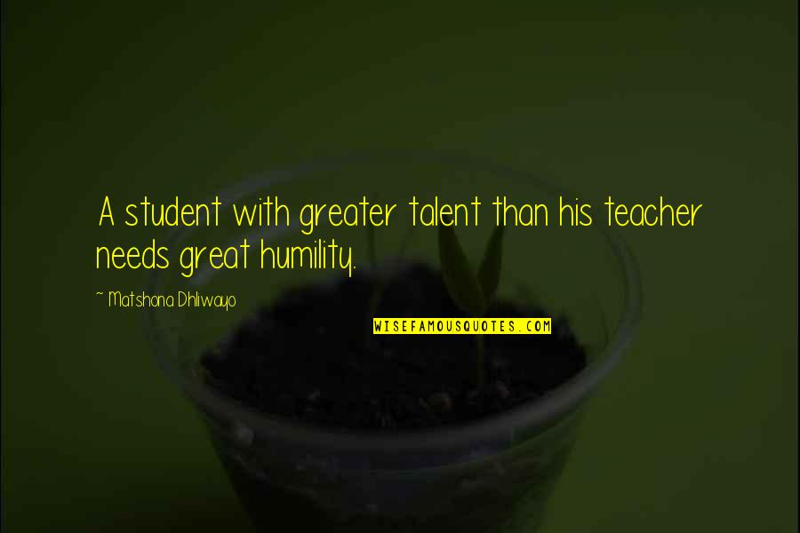 Talent Quotes And Quotes By Matshona Dhliwayo: A student with greater talent than his teacher