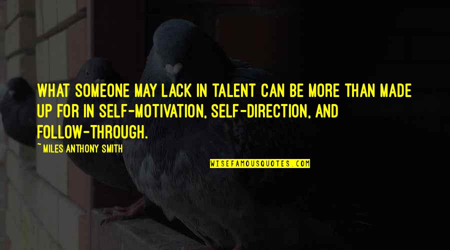 Talent Quotes And Quotes By Miles Anthony Smith: What someone may lack in talent can be