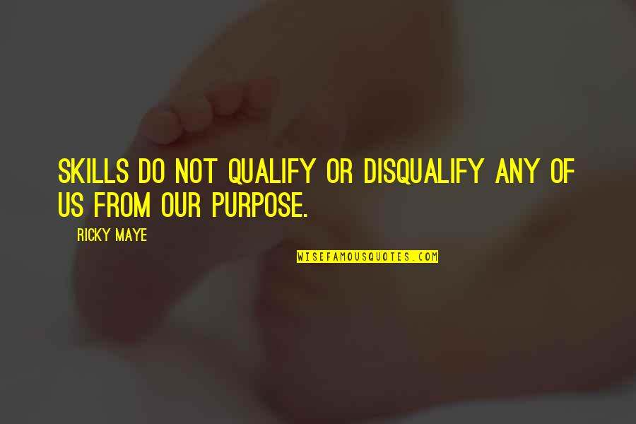 Talent Quotes And Quotes By Ricky Maye: Skills do not qualify or disqualify any of