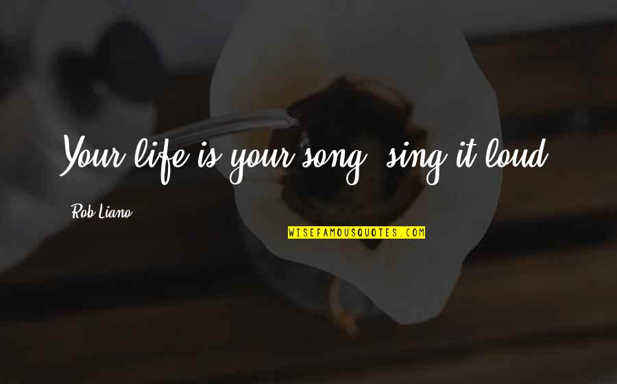 Talent Quotes And Quotes By Rob Liano: Your life is your song, sing it loud!