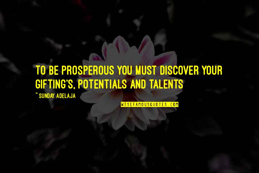 Talent Quotes And Quotes By Sunday Adelaja: To be prosperous you must discover your gifting's,