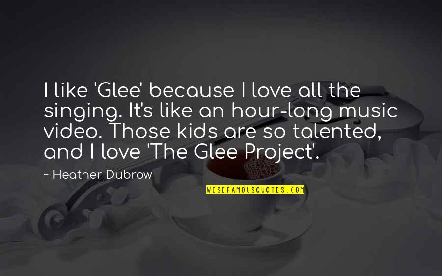 Talented Kids Quotes By Heather Dubrow: I like 'Glee' because I love all the