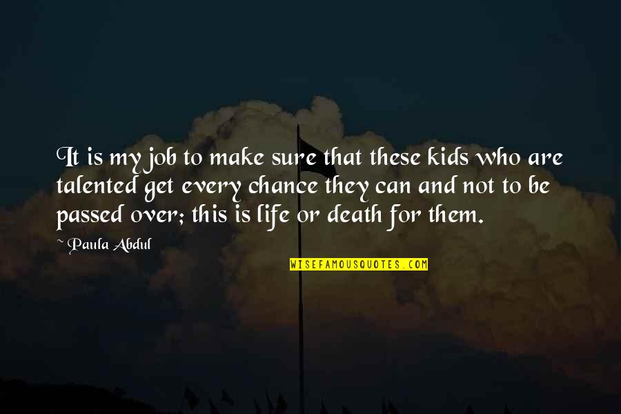 Talented Kids Quotes By Paula Abdul: It is my job to make sure that
