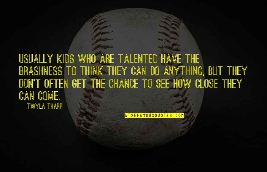 Talented Kids Quotes By Twyla Tharp: Usually kids who are talented have the brashness