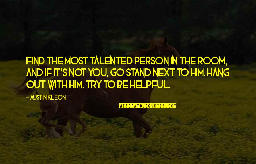 Talented Person Quotes By Austin Kleon: Find the most talented person in the room,