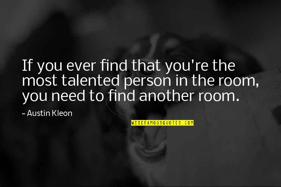 Talented Person Quotes By Austin Kleon: If you ever find that you're the most