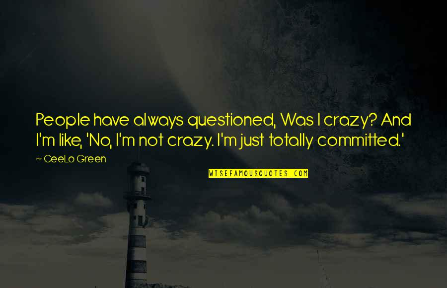 Talented Person Quotes By CeeLo Green: People have always questioned, Was I crazy? And