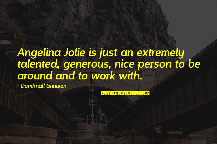 Talented Person Quotes By Domhnall Gleeson: Angelina Jolie is just an extremely talented, generous,