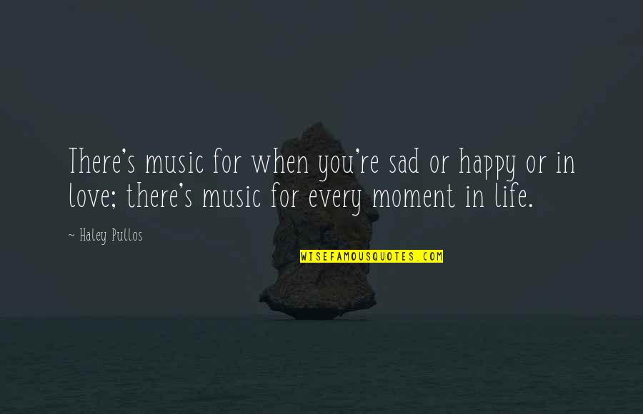 Talented Person Quotes By Haley Pullos: There's music for when you're sad or happy