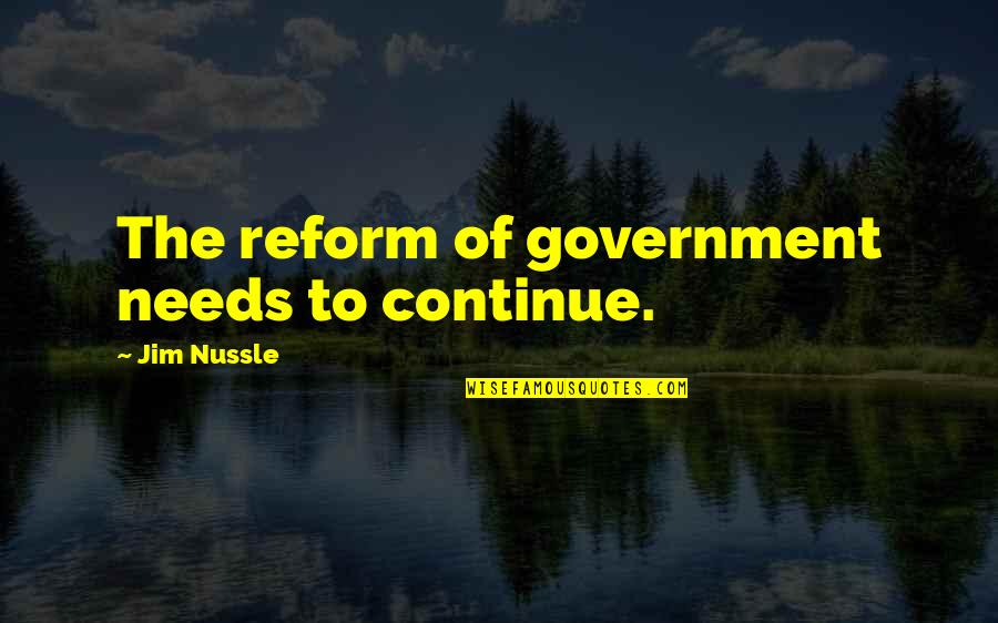 Talented Person Quotes By Jim Nussle: The reform of government needs to continue.