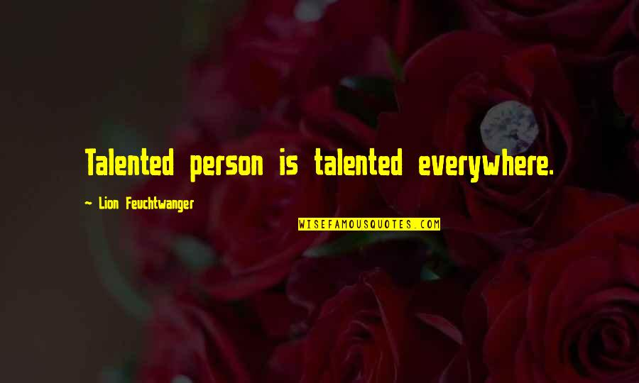 Talented Person Quotes By Lion Feuchtwanger: Talented person is talented everywhere.