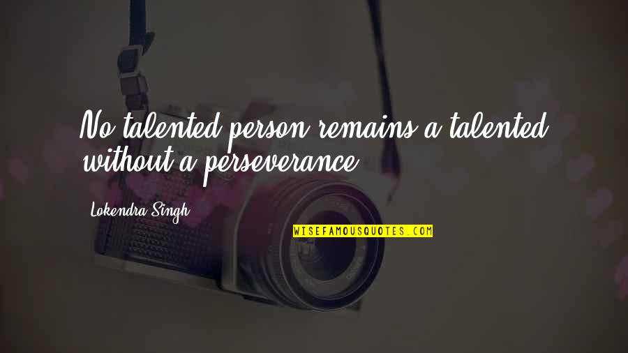 Talented Person Quotes By Lokendra Singh: No talented person remains a talented without a
