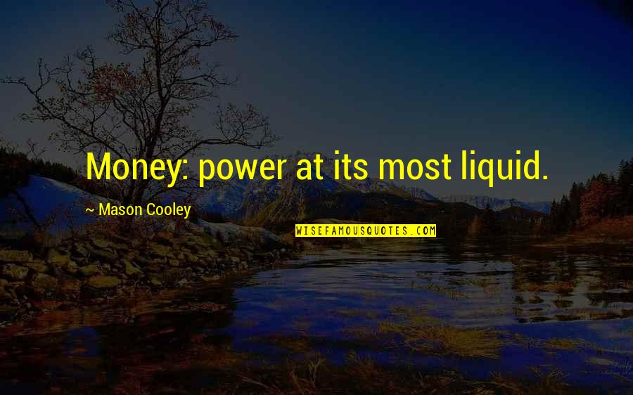Talented Person Quotes By Mason Cooley: Money: power at its most liquid.