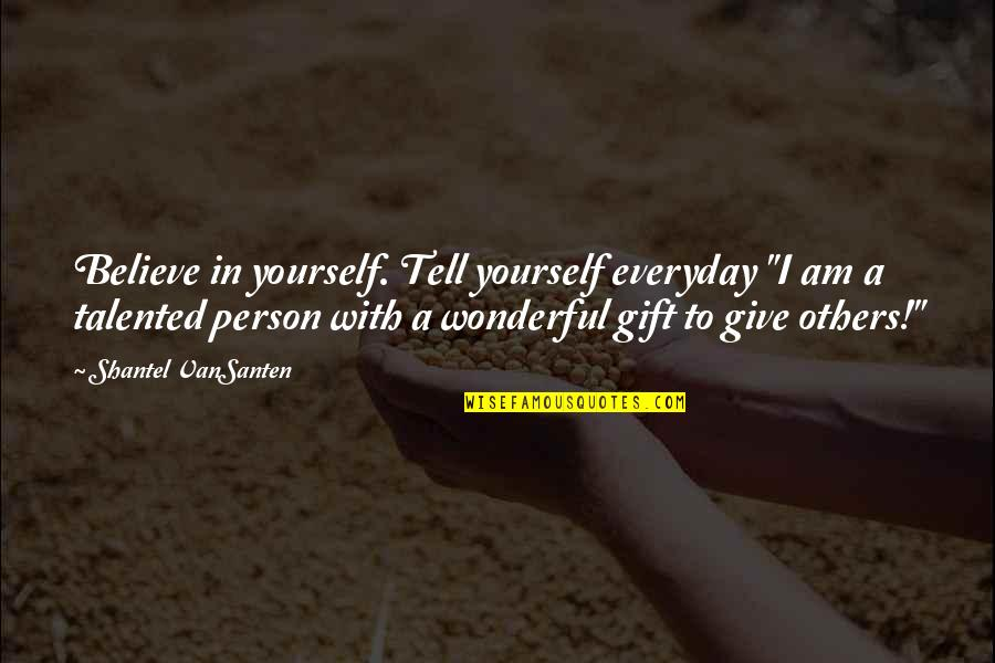 """Talented Person Quotes By Shantel VanSanten: Believe in yourself. Tell yourself everyday """"I am"""