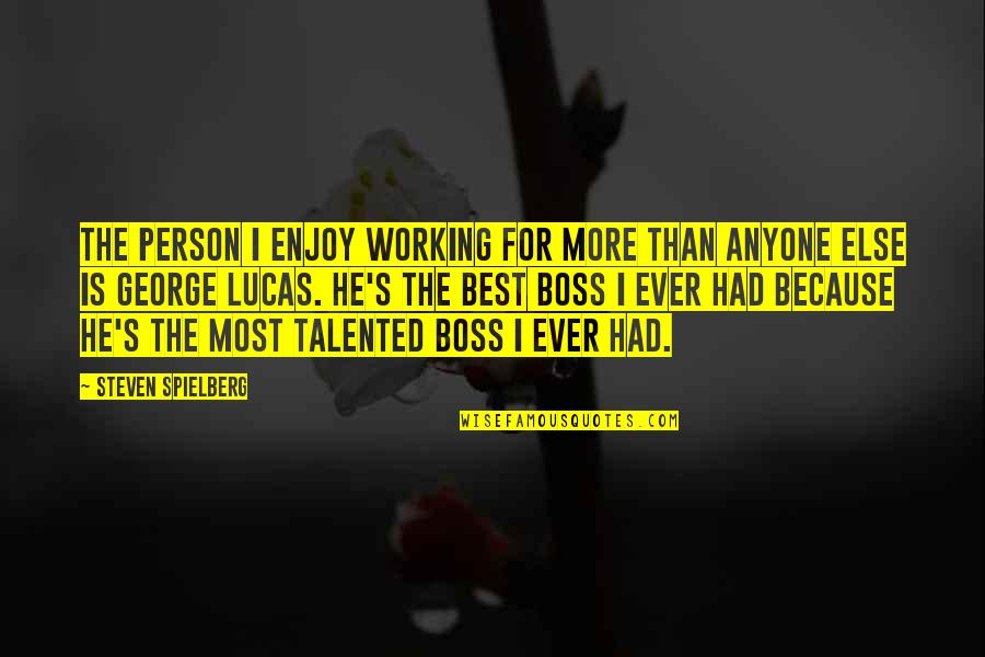 Talented Person Quotes By Steven Spielberg: The person I enjoy working for more than