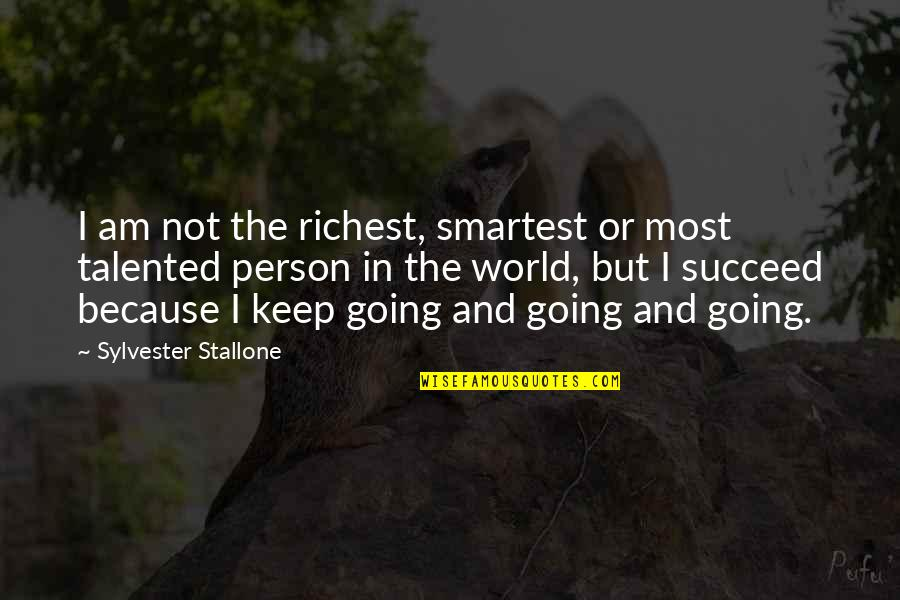 Talented Person Quotes By Sylvester Stallone: I am not the richest, smartest or most