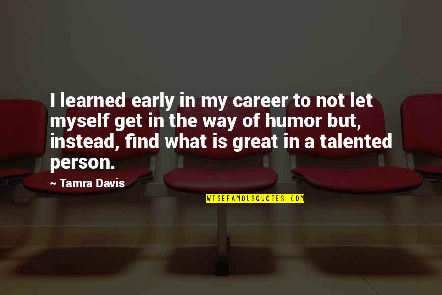Talented Person Quotes By Tamra Davis: I learned early in my career to not