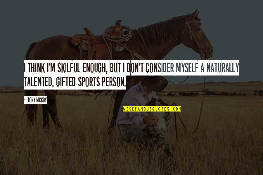 Talented Person Quotes By Tony McCoy: I think I'm skilful enough, but I don't