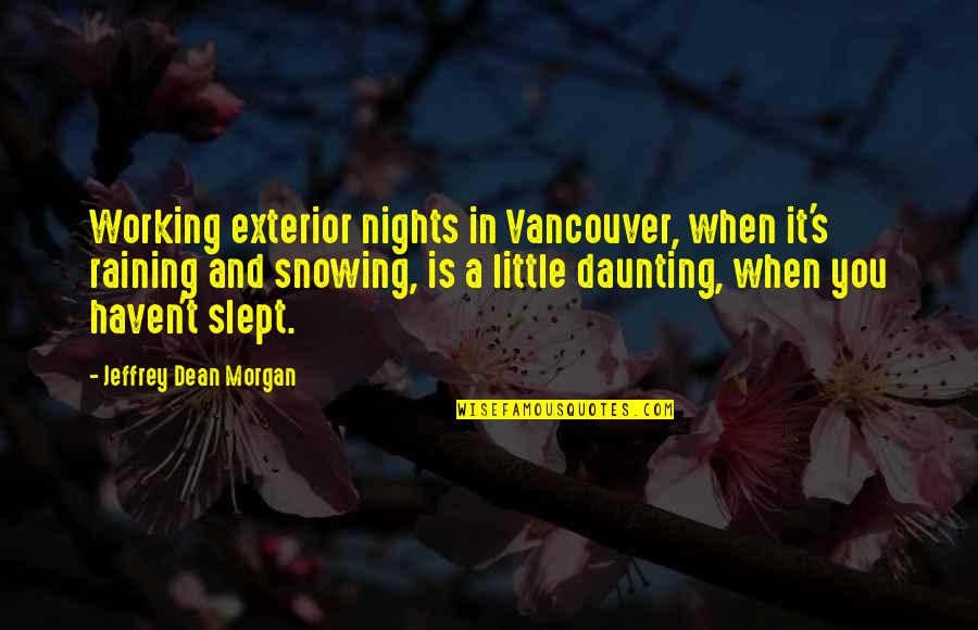 Tales South Pacific Quotes By Jeffrey Dean Morgan: Working exterior nights in Vancouver, when it's raining