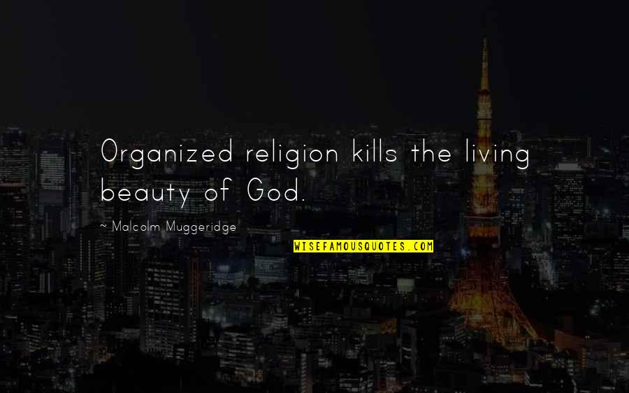 Tales South Pacific Quotes By Malcolm Muggeridge: Organized religion kills the living beauty of God.