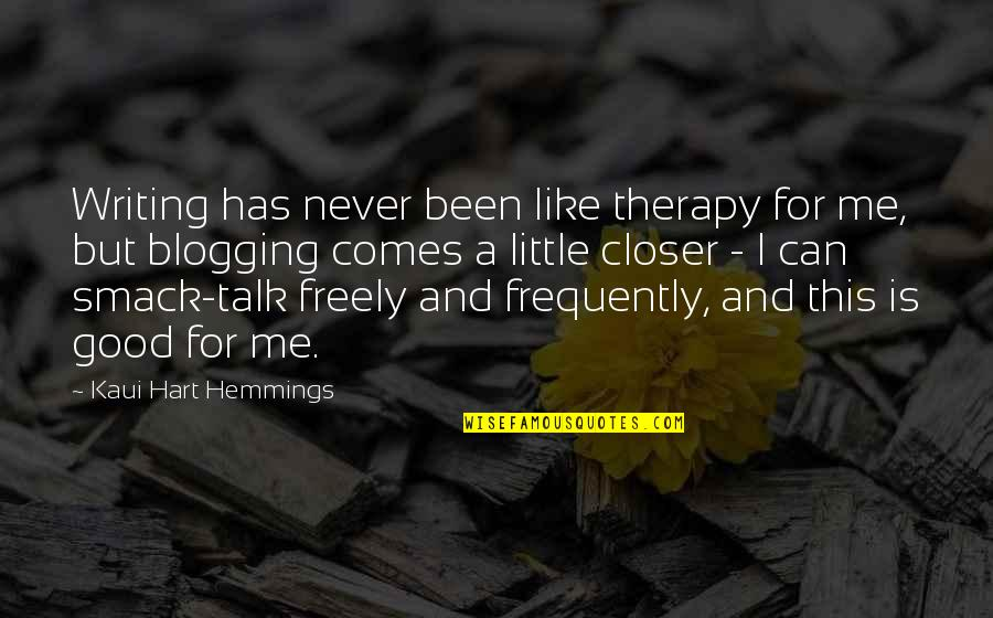 Talk Smack Quotes By Kaui Hart Hemmings: Writing has never been like therapy for me,