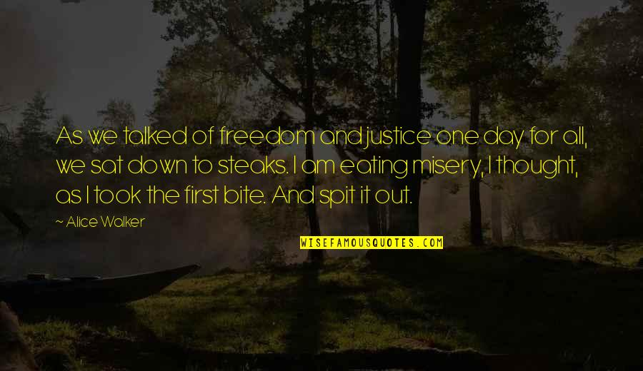 Talked Down To Quotes By Alice Walker: As we talked of freedom and justice one