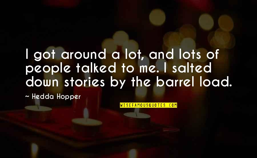 Talked Down To Quotes By Hedda Hopper: I got around a lot, and lots of