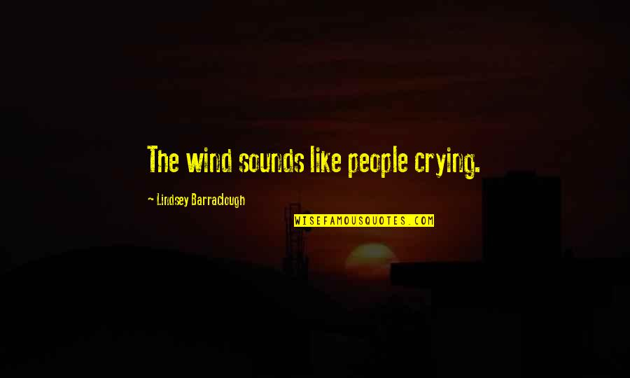 Talked Down To Quotes By Lindsey Barraclough: The wind sounds like people crying.