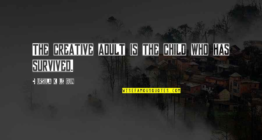 Talked Down To Quotes By Ursula K. Le Guin: The creative adult is the child who has
