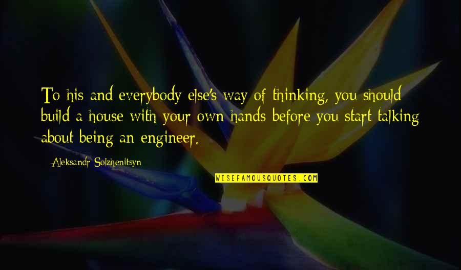Talking About You Quotes By Aleksandr Solzhenitsyn: To his and everybody else's way of thinking,