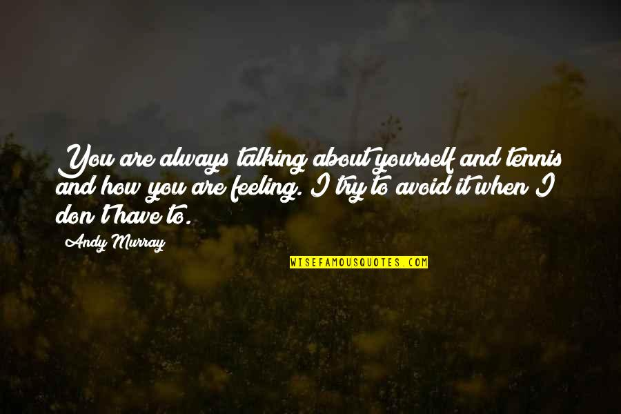 Talking About You Quotes By Andy Murray: You are always talking about yourself and tennis