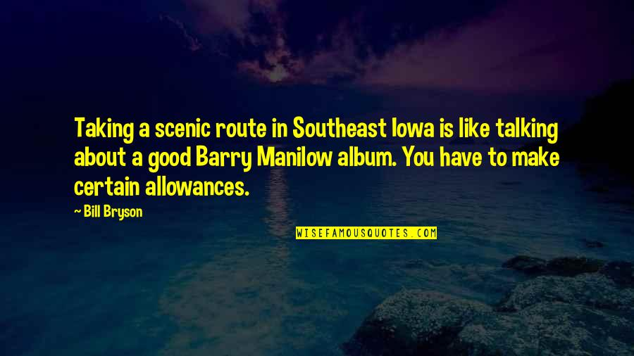 Talking About You Quotes By Bill Bryson: Taking a scenic route in Southeast Iowa is