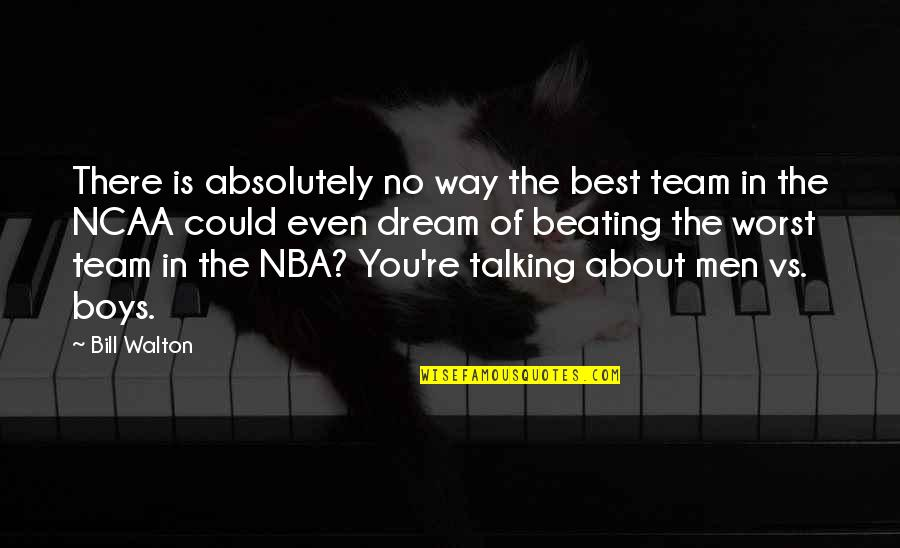 Talking About You Quotes By Bill Walton: There is absolutely no way the best team