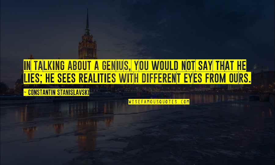 Talking About You Quotes By Constantin Stanislavski: In talking about a genius, you would not