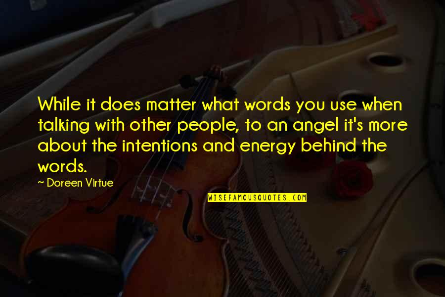 Talking About You Quotes By Doreen Virtue: While it does matter what words you use