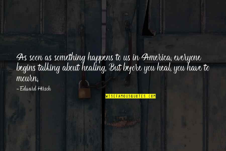 Talking About You Quotes By Edward Hirsch: As soon as something happens to us in