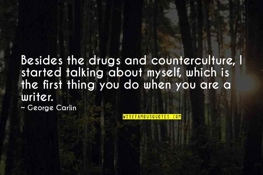 Talking About You Quotes By George Carlin: Besides the drugs and counterculture, I started talking