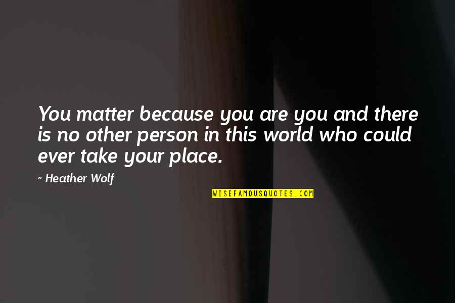 Talking About You Quotes By Heather Wolf: You matter because you are you and there