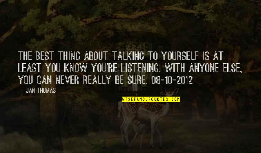 Talking About You Quotes By Jan Thomas: The best thing about talking to yourself is
