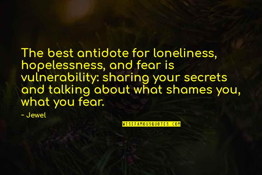 Talking About You Quotes By Jewel: The best antidote for loneliness, hopelessness, and fear