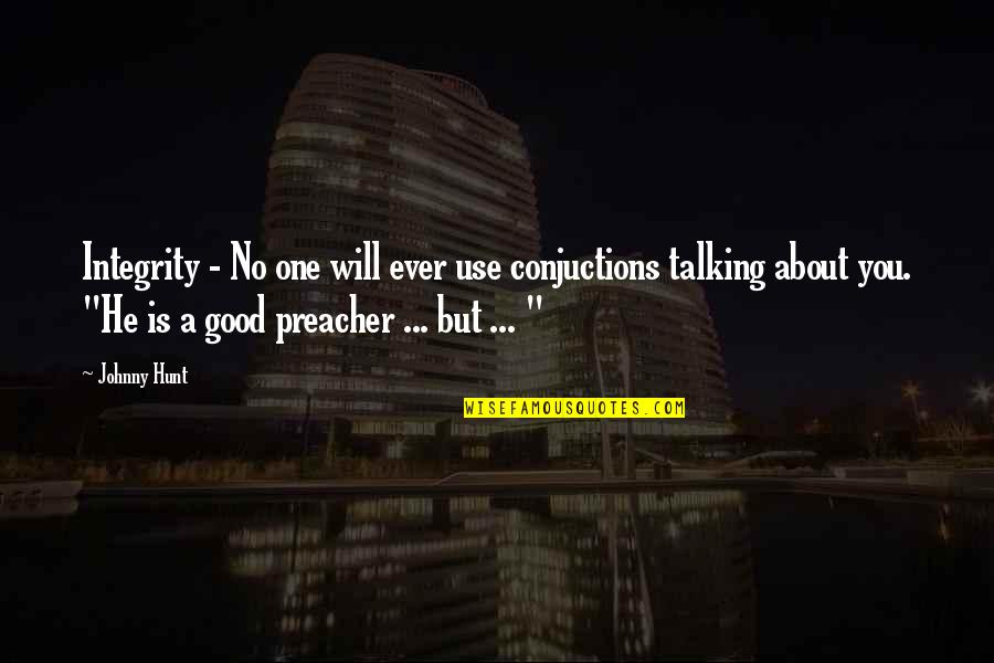 Talking About You Quotes By Johnny Hunt: Integrity - No one will ever use conjuctions