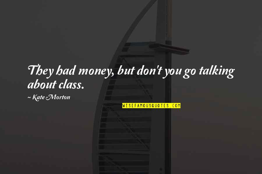 Talking About You Quotes By Kate Morton: They had money, but don't you go talking