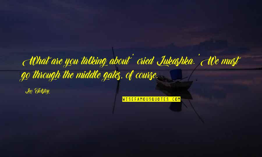 Talking About You Quotes By Leo Tolstoy: What are you talking about?' cried Lukashka. 'We
