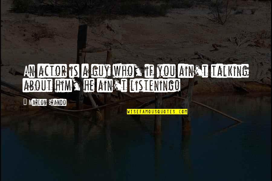 Talking About You Quotes By Marlon Brando: An actor is a guy who, if you