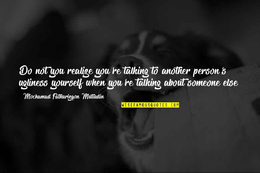 Talking About You Quotes By Mochamad Fathurizqon Mutiudin: Do not you realize you're talking to another