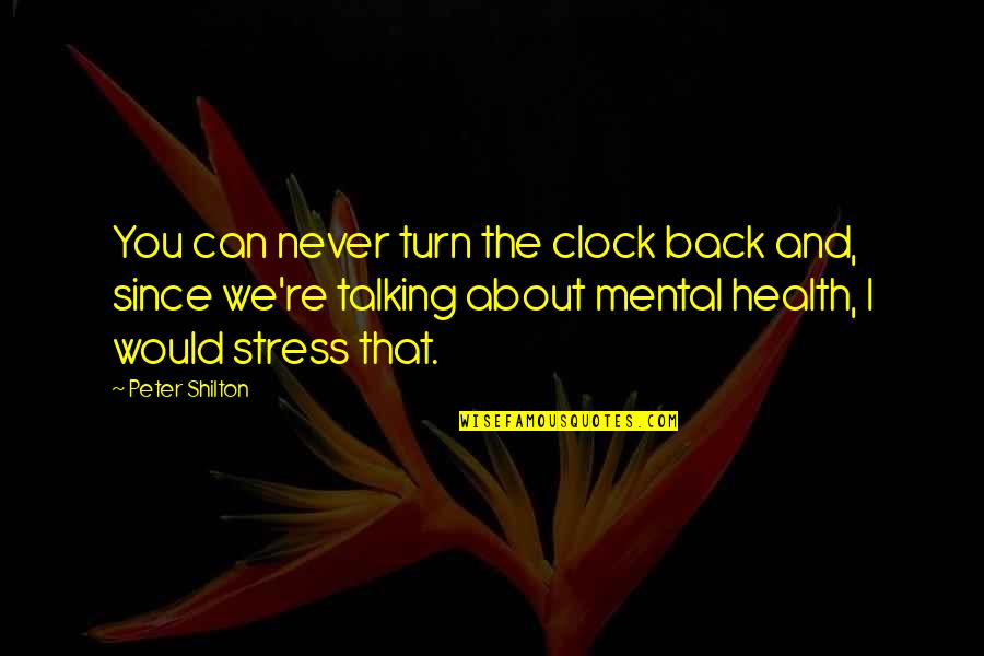 Talking About You Quotes By Peter Shilton: You can never turn the clock back and,