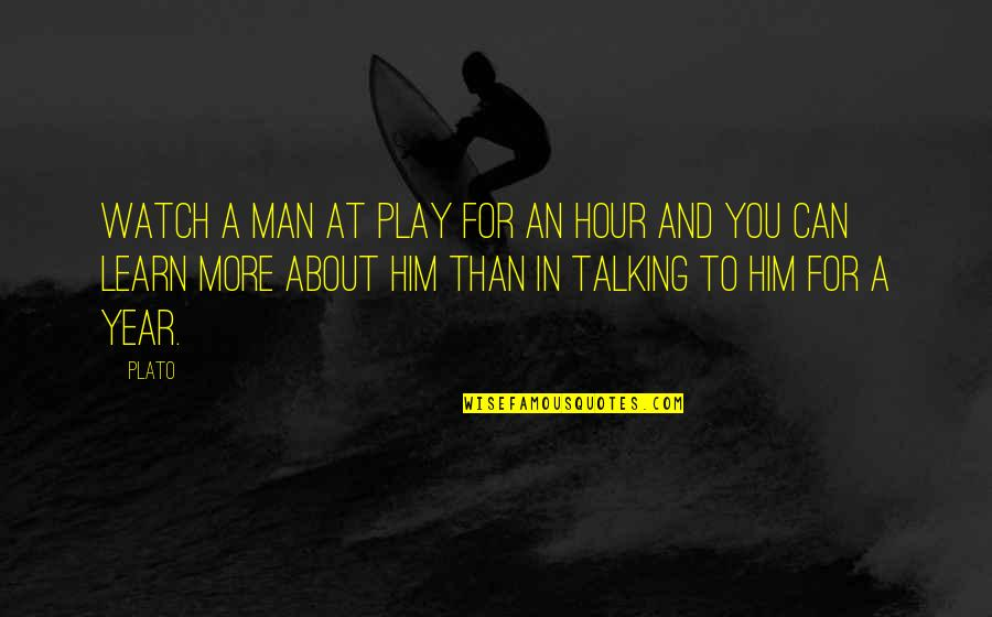 Talking About You Quotes By Plato: Watch a man at play for an hour