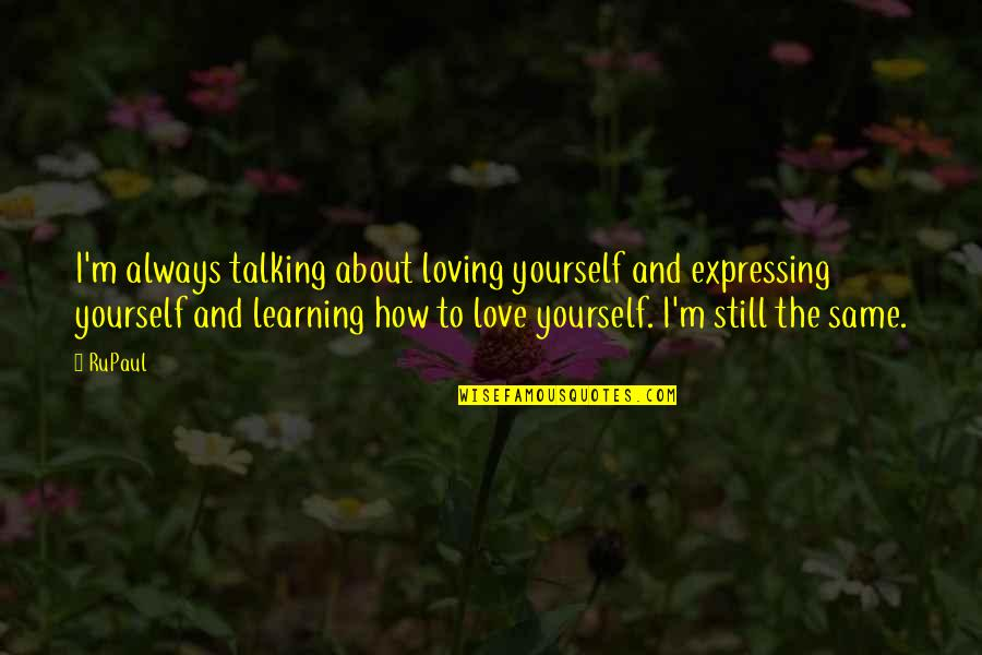 Talking About You Quotes By RuPaul: I'm always talking about loving yourself and expressing